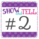 show and tell tuesday 2