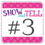 show and tell tuesday 3